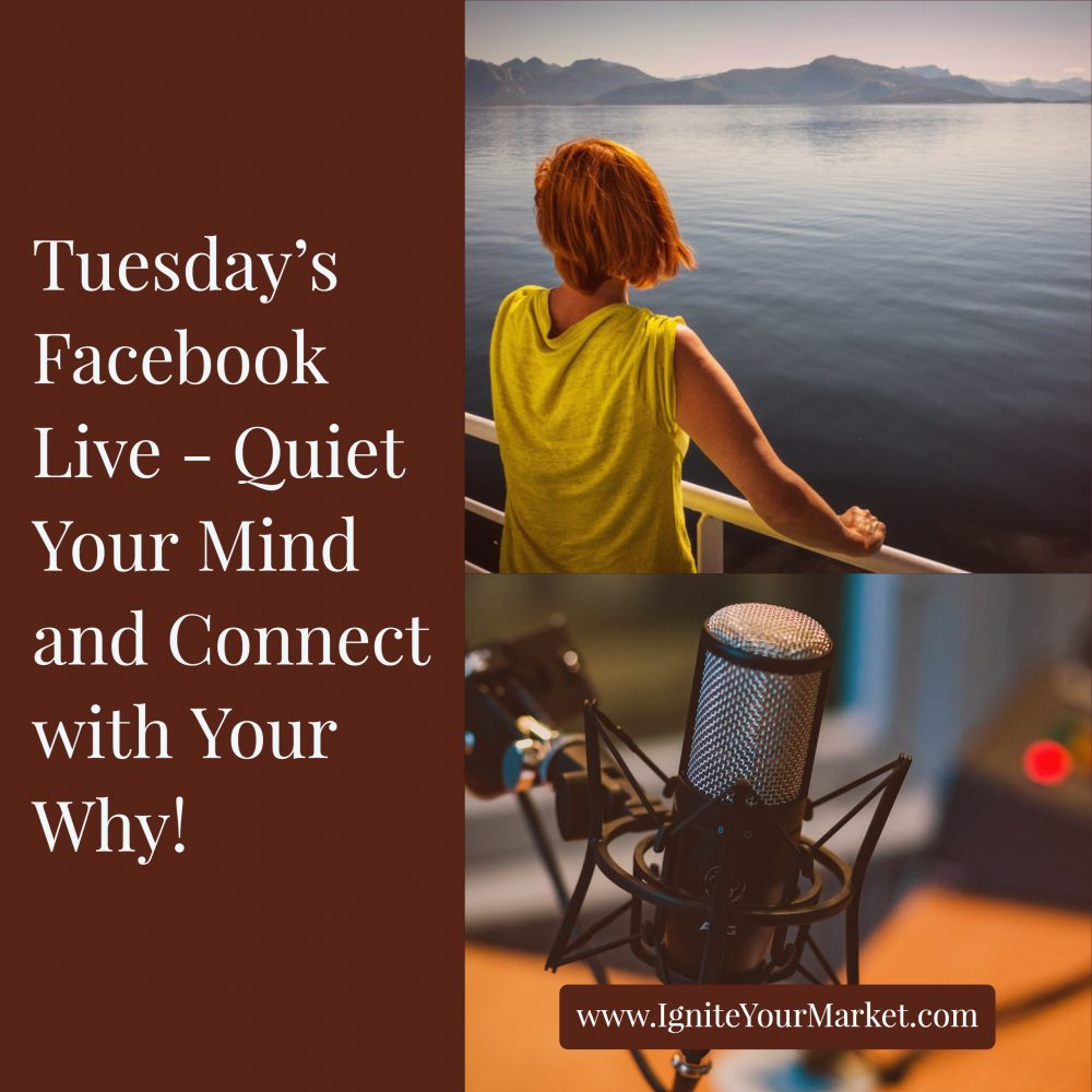 Facebook Live:Quiet Your Mind and (re)Connect with Your Why
