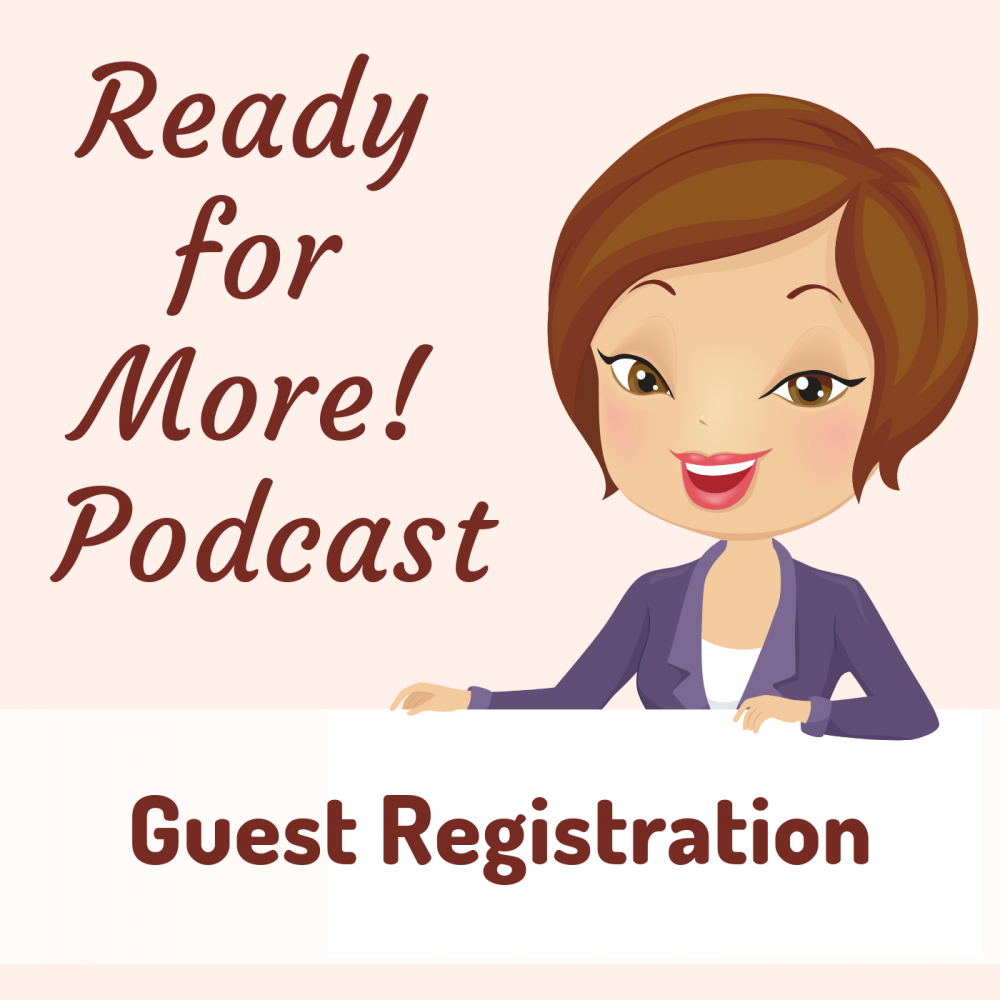 Ready for More! Podcast Guest Registration